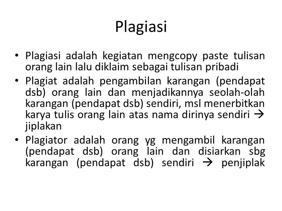 Plagiasi adalah kegiatan mengcopy paste tulisan orang lain lalu diklaim sebagai tulisan pribadi Plagiat adalah pengambilan karangan (pendapat dsb) ora