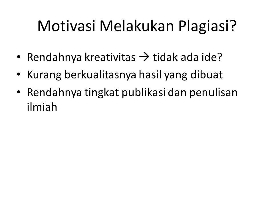 Motivasi Melakukan Plagiasi? Rendahnya kreativitas  tidak ada ide? Kurang berkualitasnya hasil yang dibuat Rendahnya tingkat publikasi dan penulisan