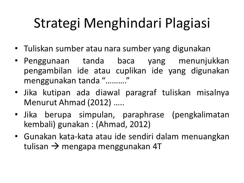 Strategi Menghindari Plagiasi Tuliskan sumber atau nara sumber yang digunakan Penggunaan tanda baca yang menunjukkan pengambilan ide atau cuplikan ide