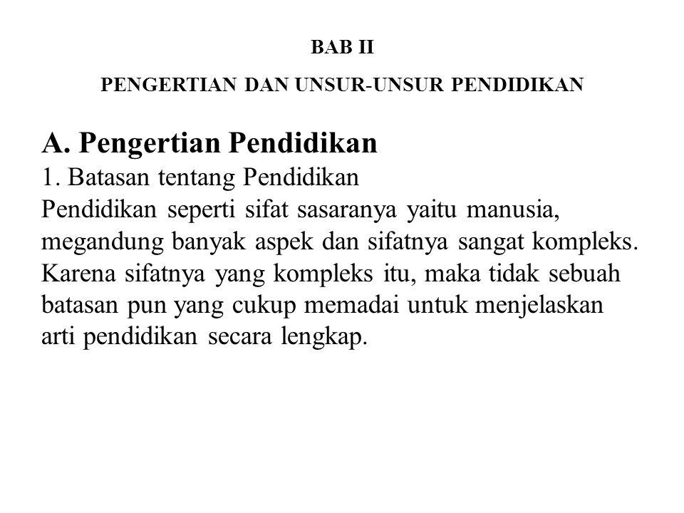 BAB II PENGERTIAN DAN UNSUR-UNSUR PENDIDIKAN A.Pengertian Pendidikan 1.