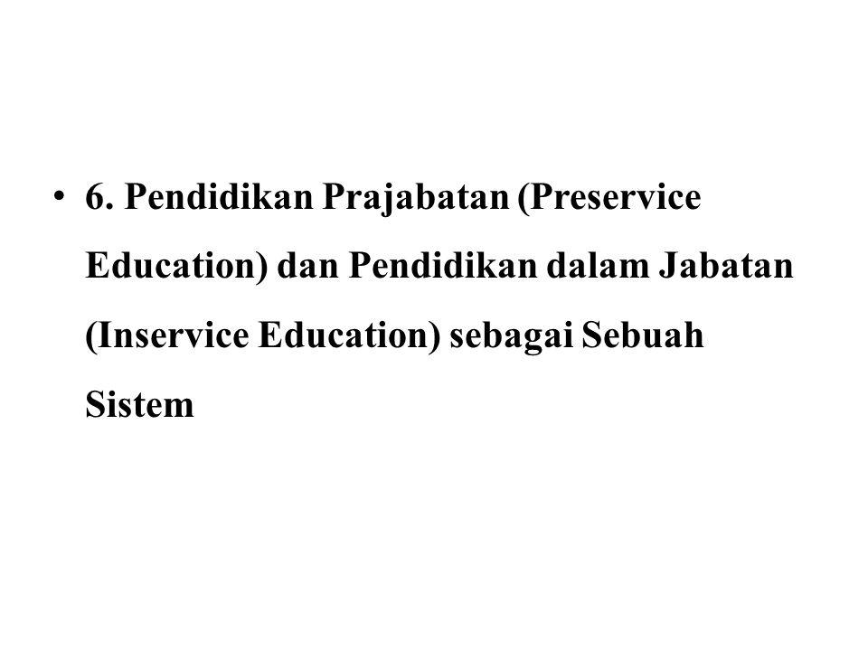 6. Pendidikan Prajabatan (Preservice Education) dan Pendidikan dalam Jabatan (Inservice Education) sebagai Sebuah Sistem