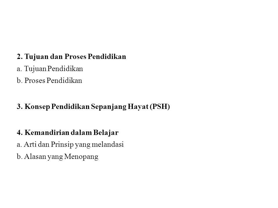 2.Tujuan dan Proses Pendidikan a. Tujuan Pendidikan b.