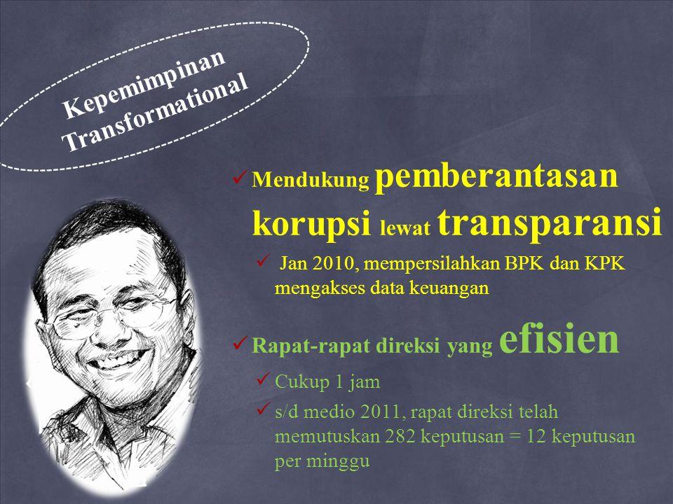 M endukung pemberantasan korupsi lewat transparansi J an 2010, mempersilahkan BPK dan KPK mengakses data keuangan R apat-rapat direksi yang efisien C