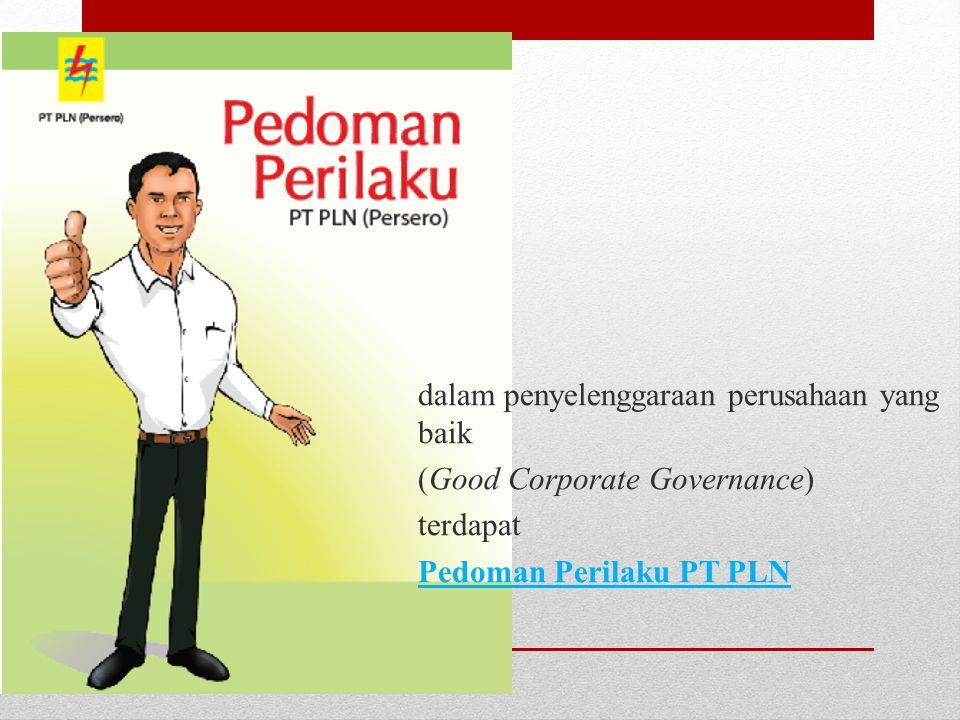 dalam penyelenggaraan perusahaan yang baik (Good Corporate Governance) terdapat Pedoman Perilaku PT PLN
