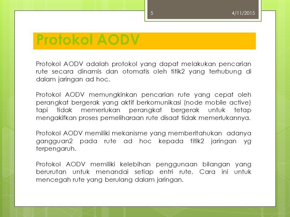 Protokol AODV 4/11/20155 Protokol AODV adalah protokol yang dapat melakukan pencarian rute secara dinamis dan otomatis oleh titik2 yang terhubung di d