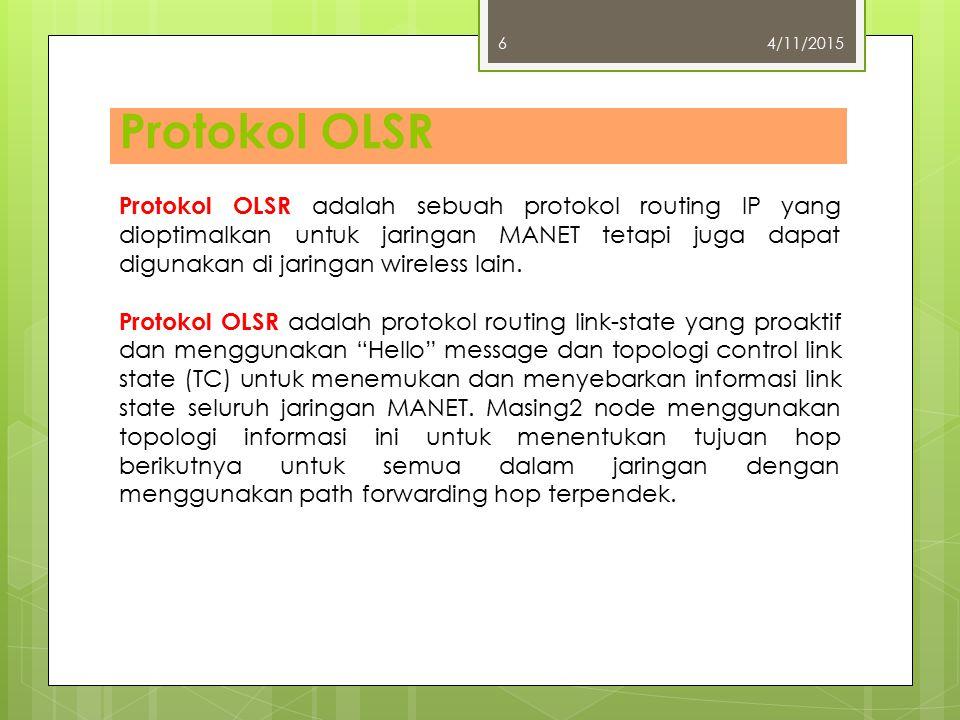 Protokol OLSR 4/11/20156 Protokol OLSR adalah sebuah protokol routing IP yang dioptimalkan untuk jaringan MANET tetapi juga dapat digunakan di jaringa