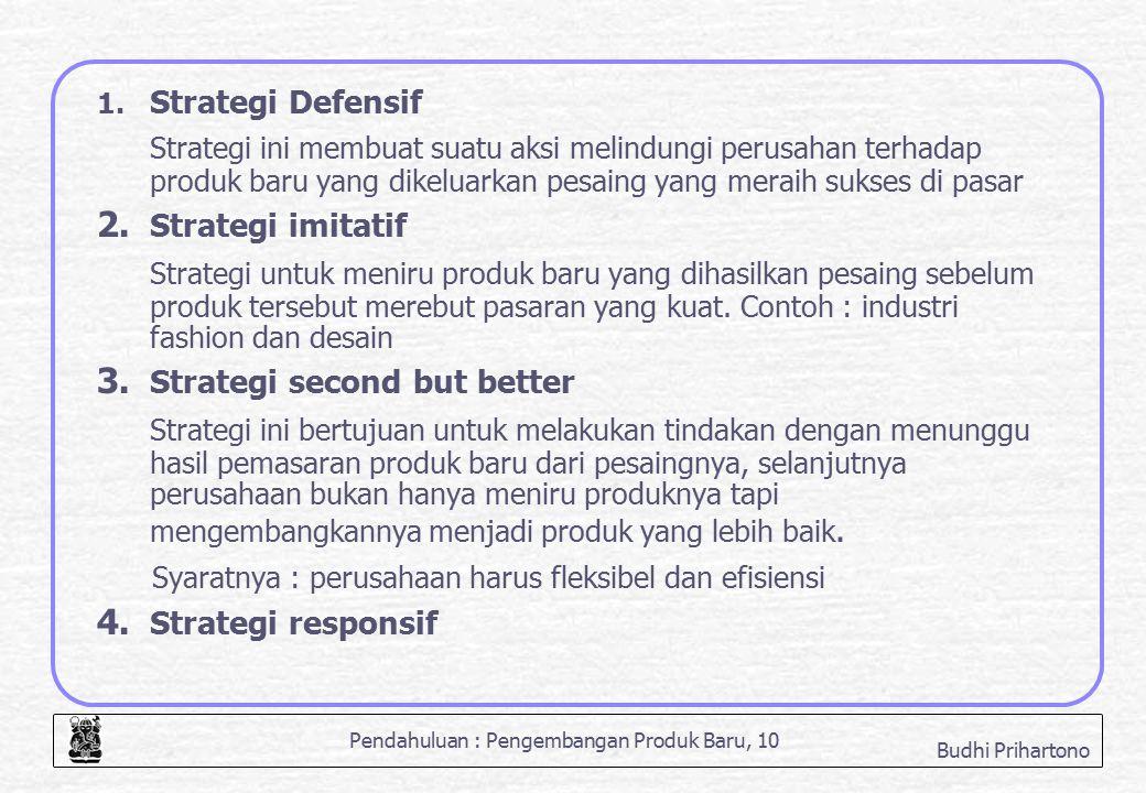 Pendahuluan : Pengembangan Produk Baru, 10 Budhi Prihartono 1. Strategi Defensif Strategi ini membuat suatu aksi melindungi perusahan terhadap produk