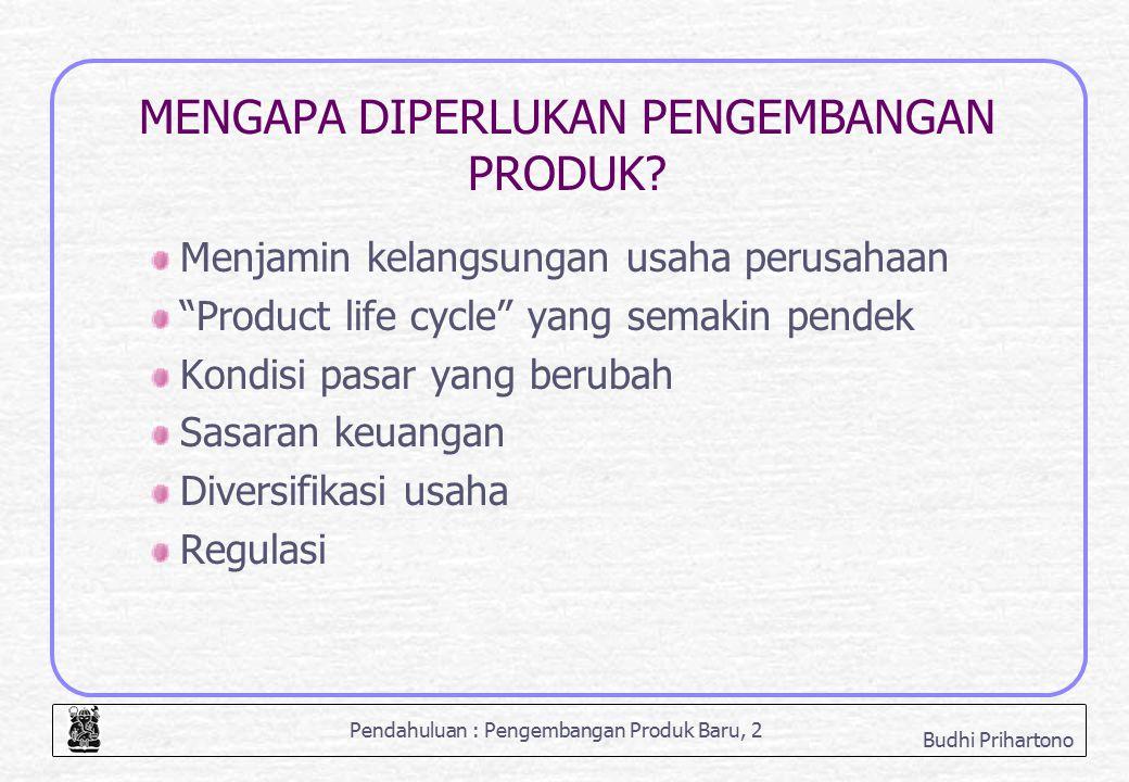 """Pendahuluan : Pengembangan Produk Baru, 2 Budhi Prihartono MENGAPA DIPERLUKAN PENGEMBANGAN PRODUK? Menjamin kelangsungan usaha perusahaan """"Product lif"""
