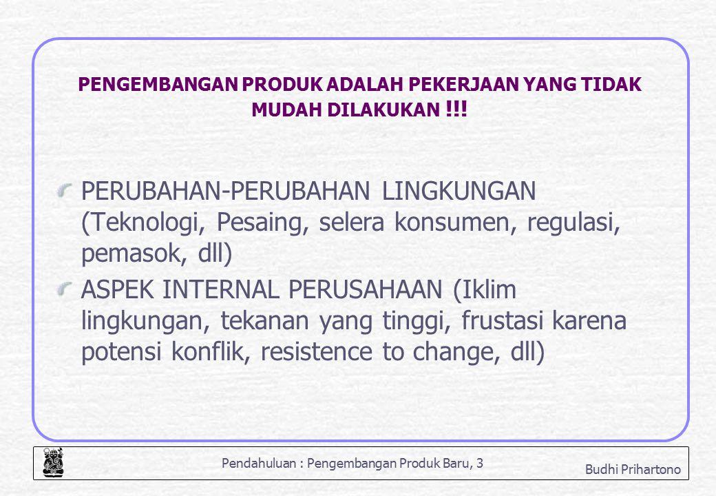 Pendahuluan : Pengembangan Produk Baru, 14 Budhi Prihartono Kapan perusahaan harus menerapkan strategi reaktif atau proaktif.
