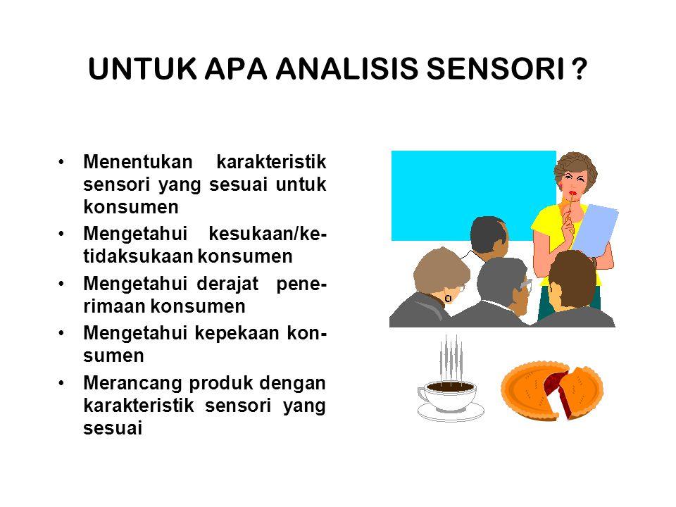 UNTUK APA ANALISIS SENSORI ? Menentukan karakteristik sensori yang sesuai untuk konsumen Mengetahui kesukaan/ke- tidaksukaan konsumen Mengetahui deraj