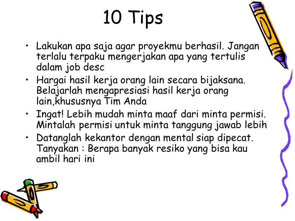10 Tips Lakukan apa saja agar proyekmu berhasil. Jangan terlalu terpaku mengerjakan apa yang tertulis dalam job desc Hargai hasil kerja orang lain sec