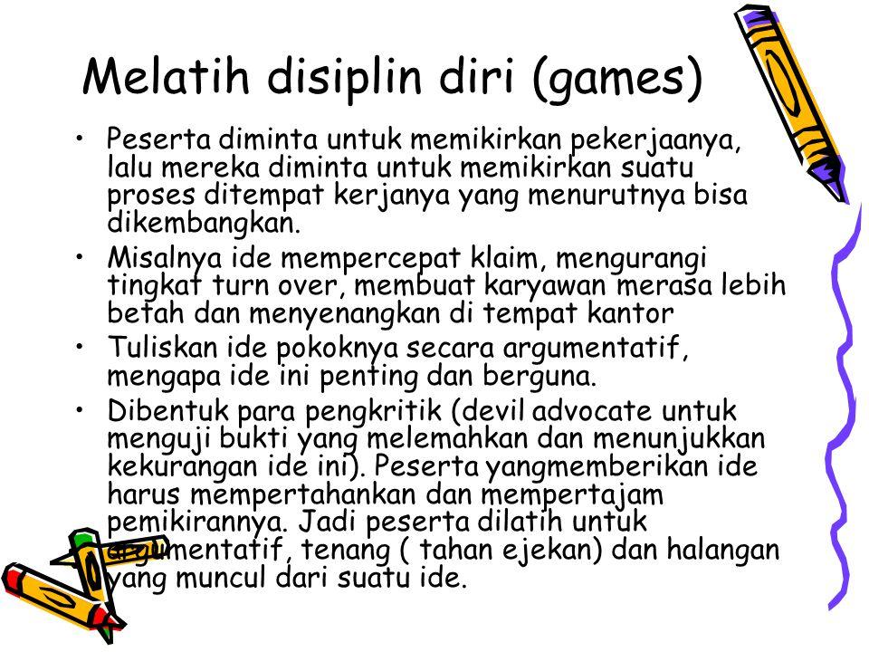 Melatih disiplin diri (games) Peserta diminta untuk memikirkan pekerjaanya, lalu mereka diminta untuk memikirkan suatu proses ditempat kerjanya yang m