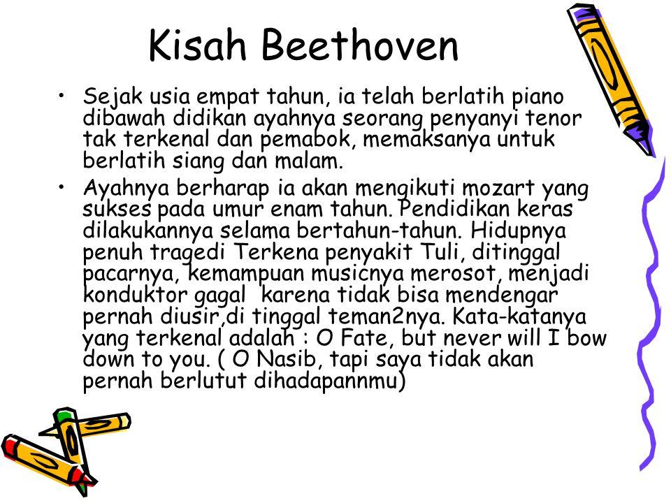 Kisah Beethoven Sejak usia empat tahun, ia telah berlatih piano dibawah didikan ayahnya seorang penyanyi tenor tak terkenal dan pemabok, memaksanya un