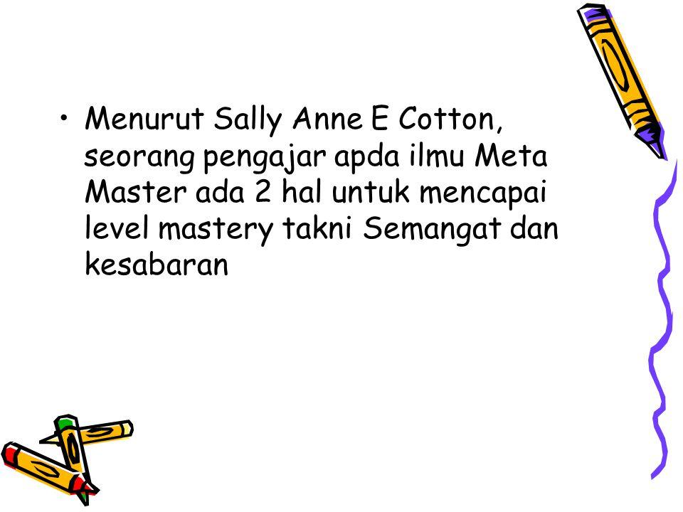 Menurut Sally Anne E Cotton, seorang pengajar apda ilmu Meta Master ada 2 hal untuk mencapai level mastery takni Semangat dan kesabaran