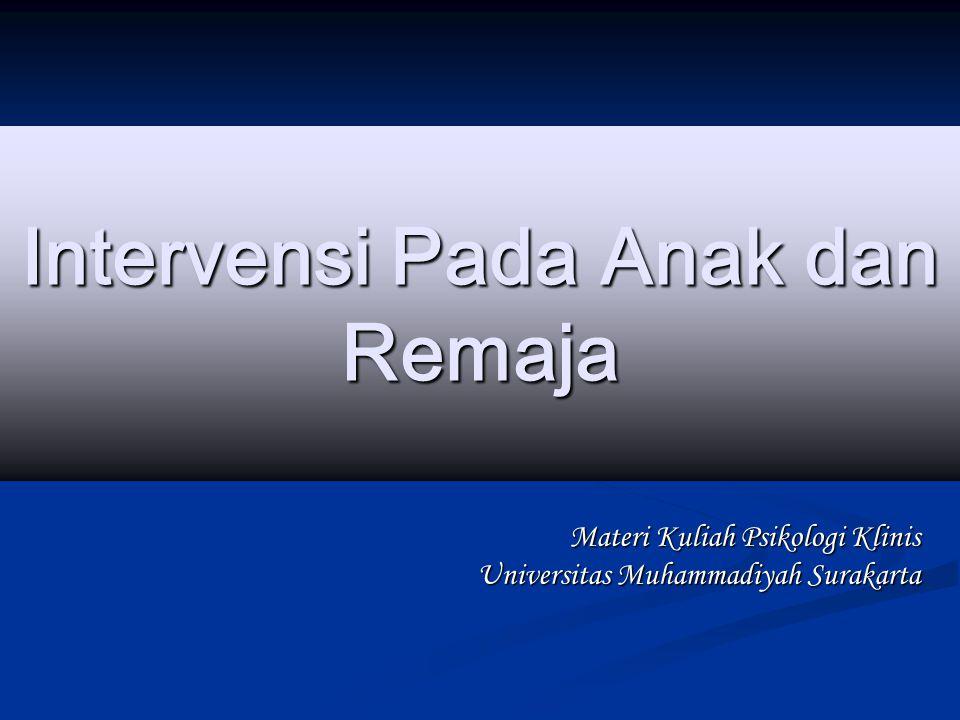 Intervensi Pada Anak dan Remaja Materi Kuliah Psikologi Klinis Universitas Muhammadiyah Surakarta