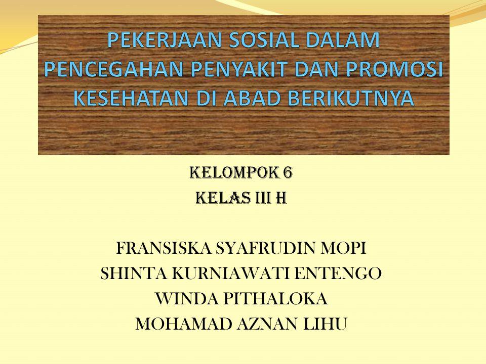 KELOMPOK 6 KELAS III H FRANSISKA SYAFRUDIN MOPI SHINTA KURNIAWATI ENTENGO WINDA PITHALOKA MOHAMAD AZNAN LIHU