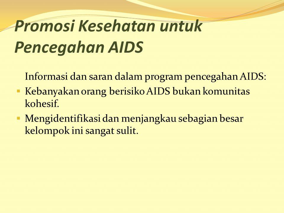 Promosi Kesehatan untuk Pencegahan AIDS Informasi dan saran dalam program pencegahan AIDS:  Kebanyakan orang berisiko AIDS bukan komunitas kohesif. 
