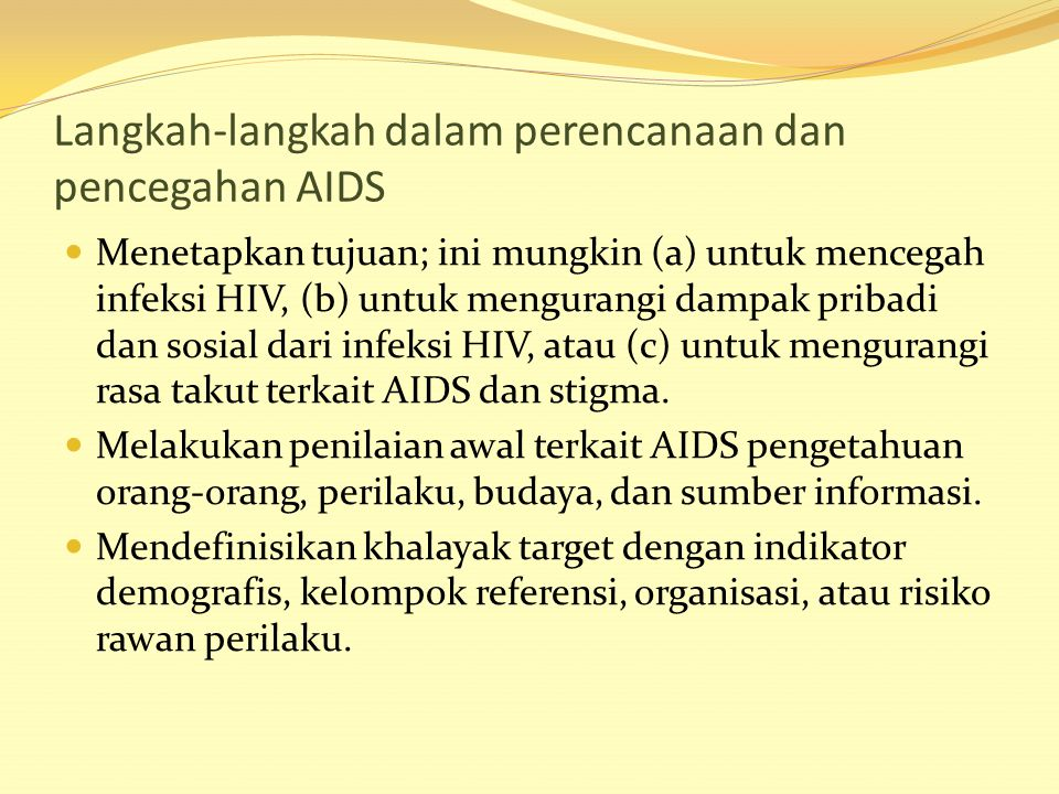 Langkah-langkah dalam perencanaan dan pencegahan AIDS Menetapkan tujuan; ini mungkin (a) untuk mencegah infeksi HIV, (b) untuk mengurangi dampak priba