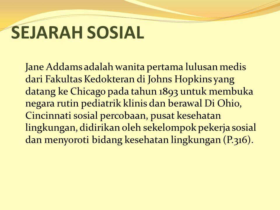 SEJARAH SOSIAL Jane Addams adalah wanita pertama lulusan medis dari Fakultas Kedokteran di Johns Hopkins yang datang ke Chicago pada tahun 1893 untuk