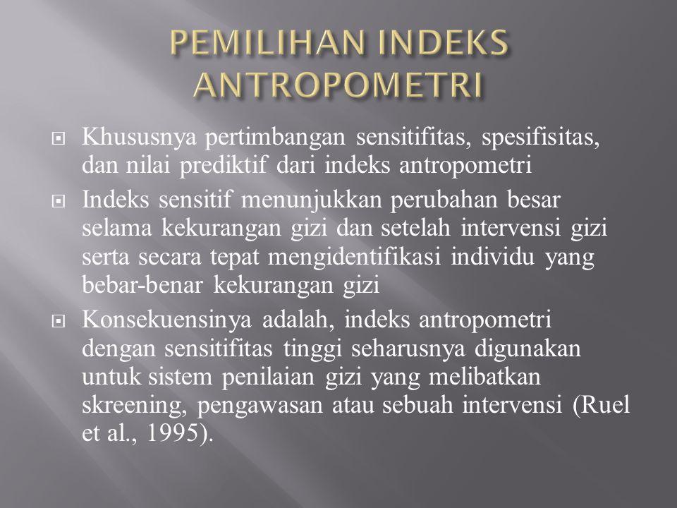  Khususnya pertimbangan sensitifitas, spesifisitas, dan nilai prediktif dari indeks antropometri  Indeks sensitif menunjukkan perubahan besar selama