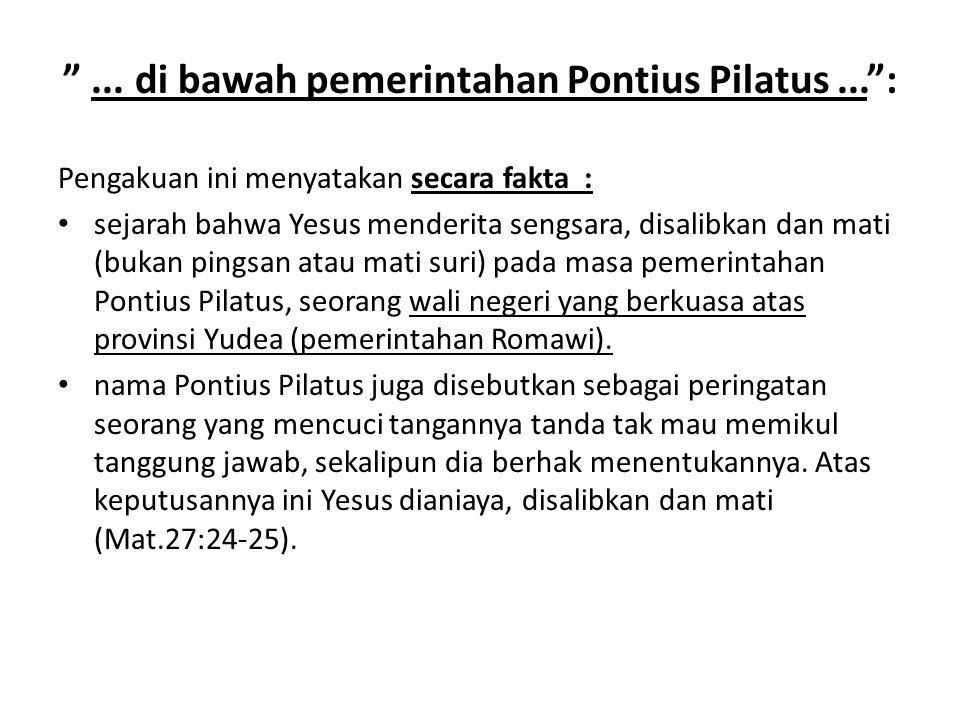 """""""... di bawah pemerintahan Pontius Pilatus..."""": Pengakuan ini menyatakan secara fakta : sejarah bahwa Yesus menderita sengsara, disalibkan dan mati (b"""