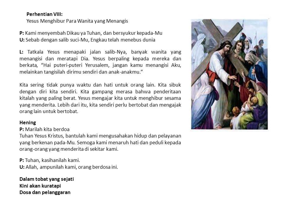 Perhentian VIII: Yesus Menghibur Para Wanita yang Menangis P: Kami menyembah Dikau ya Tuhan, dan bersyukur kepada-Mu U: Sebab dengan salib suci-Mu, En