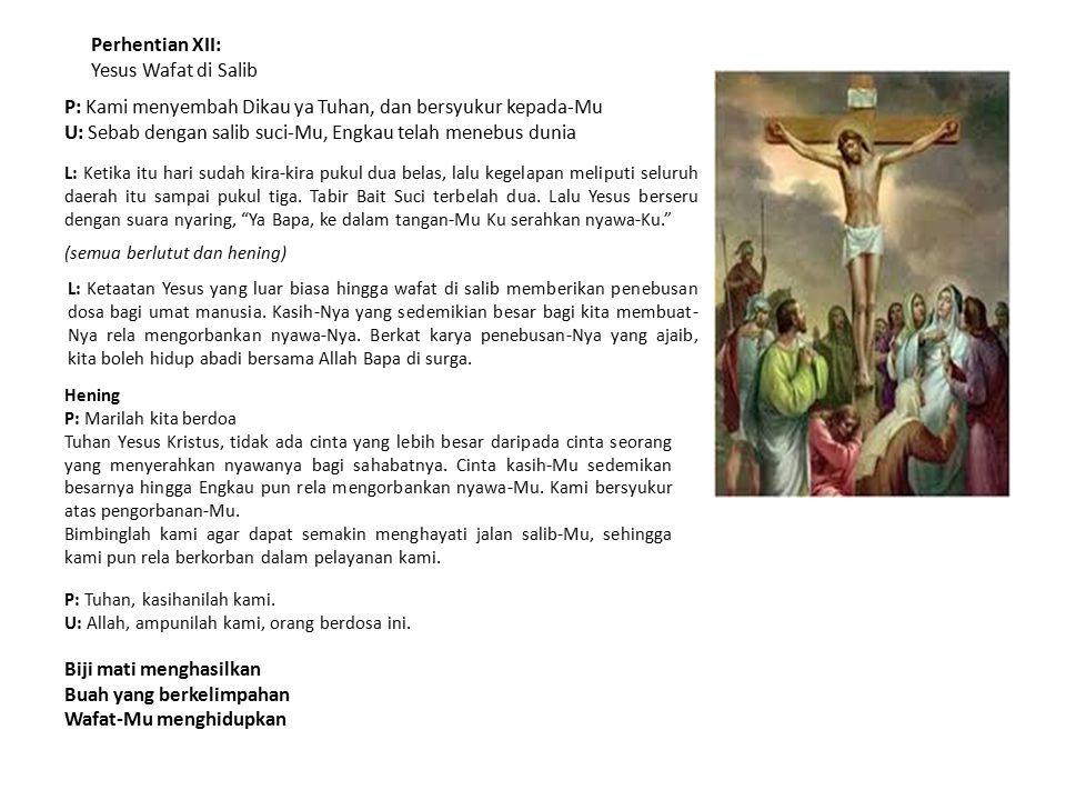 Perhentian XII: Yesus Wafat di Salib P: Kami menyembah Dikau ya Tuhan, dan bersyukur kepada-Mu U: Sebab dengan salib suci-Mu, Engkau telah menebus dun