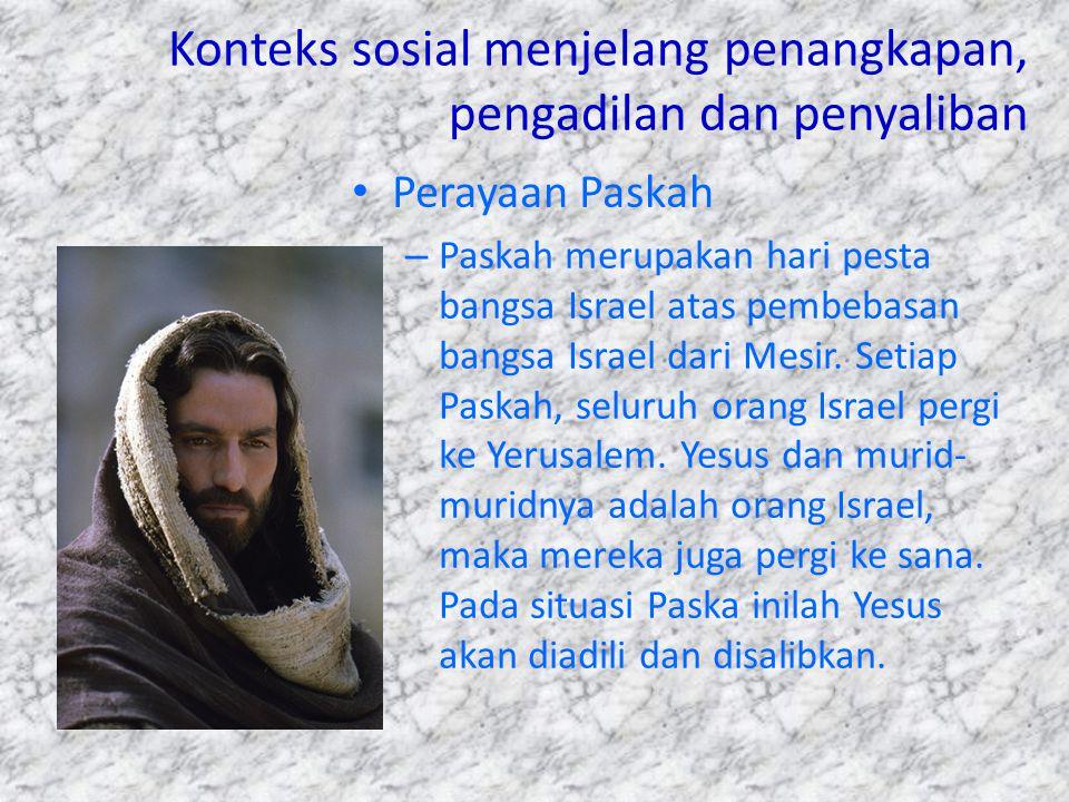Konteks sosial menjelang penangkapan, pengadilan dan penyaliban Perayaan Paskah – Paskah merupakan hari pesta bangsa Israel atas pembebasan bangsa Isr