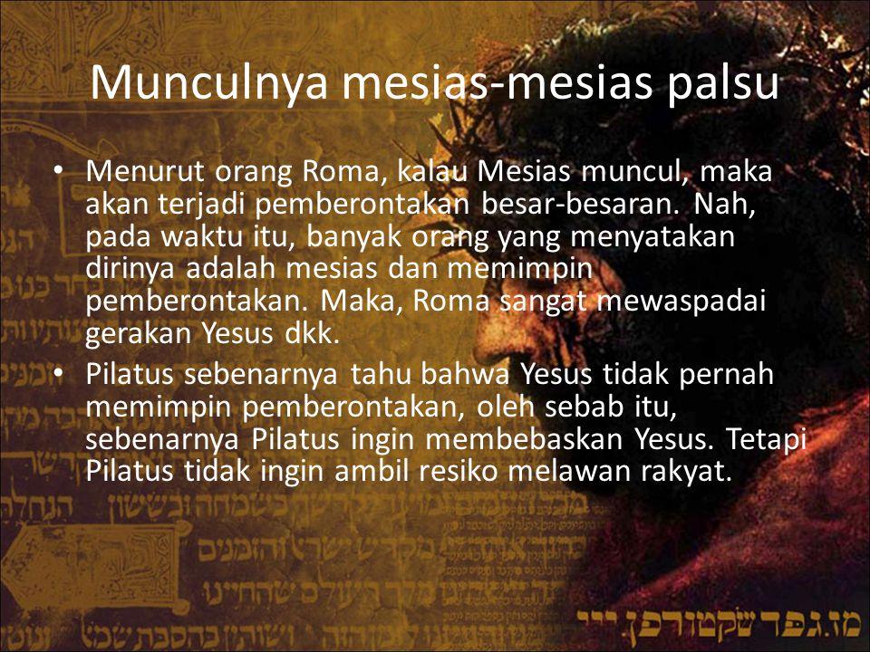 Munculnya mesias-mesias palsu Menurut orang Roma, kalau Mesias muncul, maka akan terjadi pemberontakan besar-besaran. Nah, pada waktu itu, banyak oran