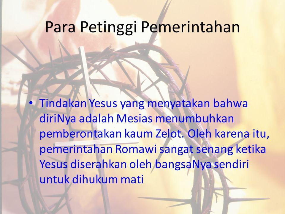 Para Petinggi Pemerintahan Tindakan Yesus yang menyatakan bahwa diriNya adalah Mesias menumbuhkan pemberontakan kaum Zelot. Oleh karena itu, pemerinta