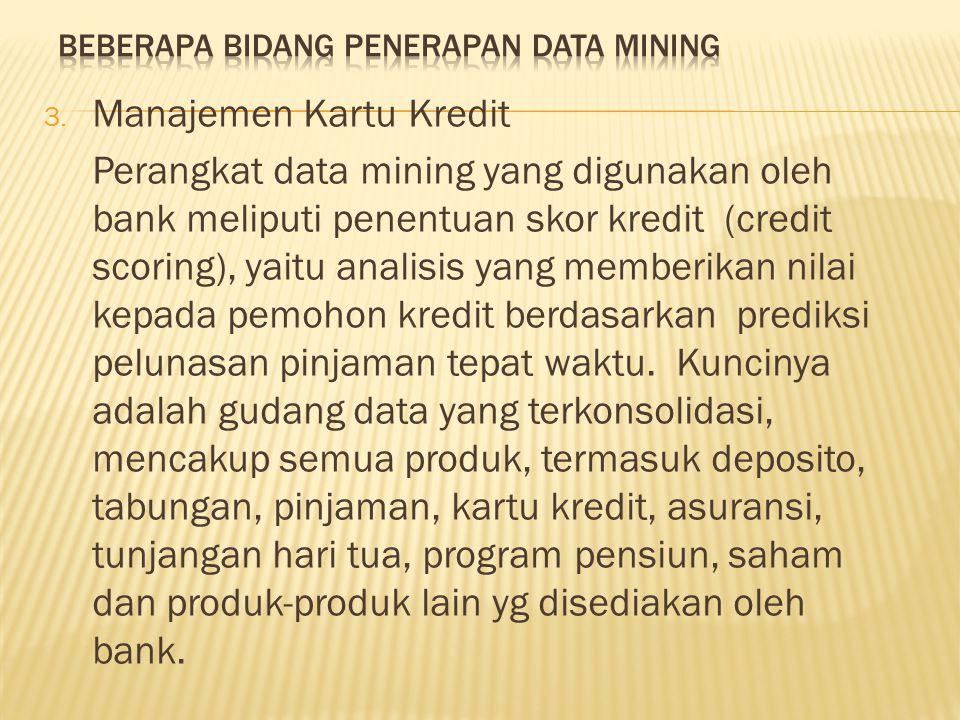 3. Manajemen Kartu Kredit Perangkat data mining yang digunakan oleh bank meliputi penentuan skor kredit (credit scoring), yaitu analisis yang memberik