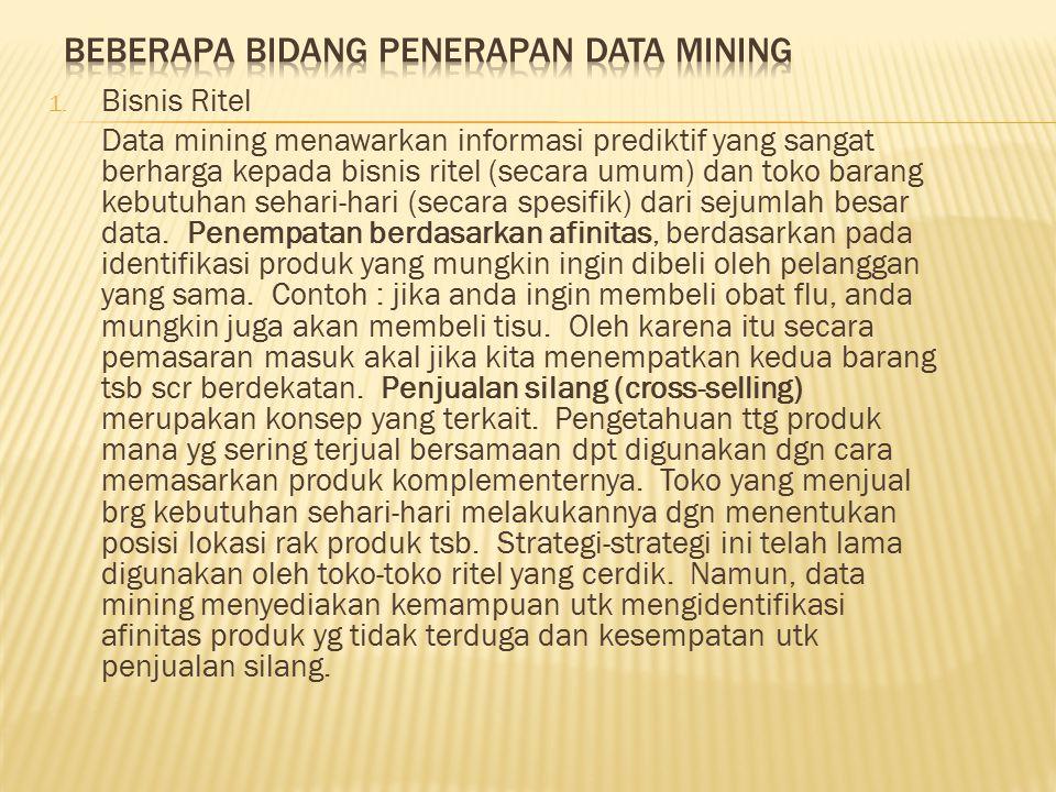 1. Bisnis Ritel Data mining menawarkan informasi prediktif yang sangat berharga kepada bisnis ritel (secara umum) dan toko barang kebutuhan sehari-har