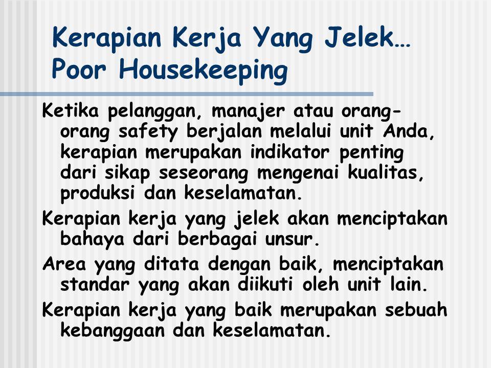 Kerapian Kerja Yang Jelek… Poor Housekeeping Ketika pelanggan, manajer atau orang- orang safety berjalan melalui unit Anda, kerapian merupakan indikator penting dari sikap seseorang mengenai kualitas, produksi dan keselamatan.