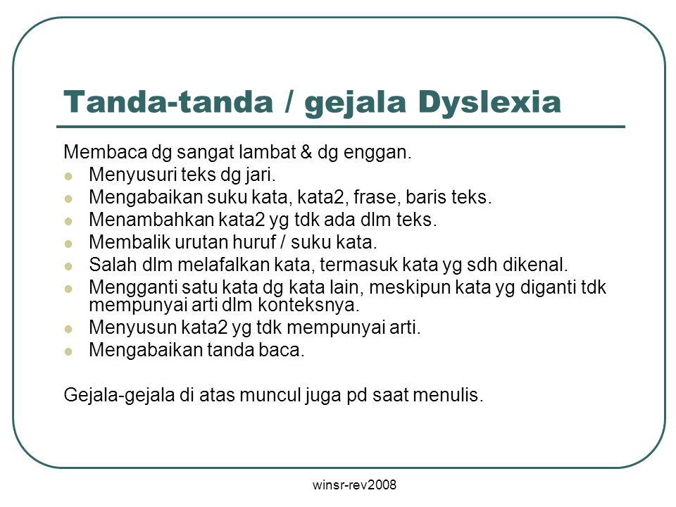 winsr-rev2008 Tanda-tanda / gejala Dyslexia Membaca dg sangat lambat & dg enggan. Menyusuri teks dg jari. Mengabaikan suku kata, kata2, frase, baris t