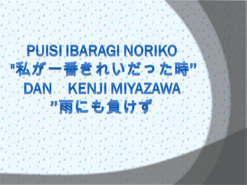 Ibaragi Noriko Watashi Ga Ichiban Kirei Datta Toki  Baca Puisinya, arti kata sudah dicari tahu  Baca dan artikan bait per bait  Muatan bait per bait Ba