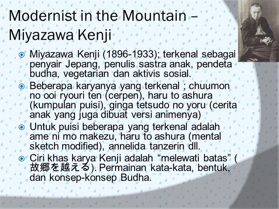 Modernist in the Mountain – Miyazawa Kenji  Miyazawa Kenji (1896-1933); terkenal sebagai penyair Jepang, penulis sastra anak, pendeta budha, vegetari
