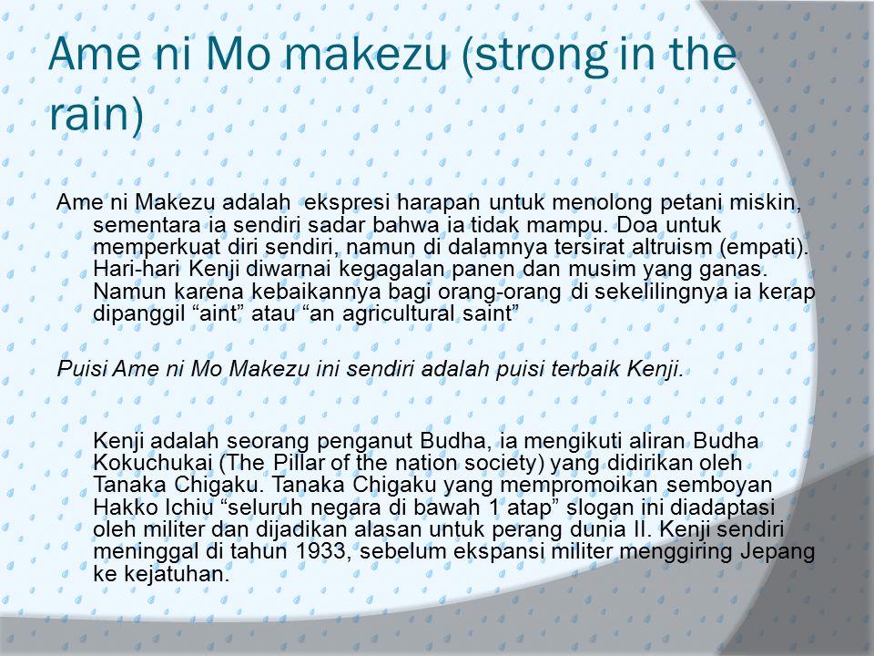 Ame ni Mo makezu (strong in the rain) Ame ni Makezu adalah ekspresi harapan untuk menolong petani miskin, sementara ia sendiri sadar bahwa ia tidak ma