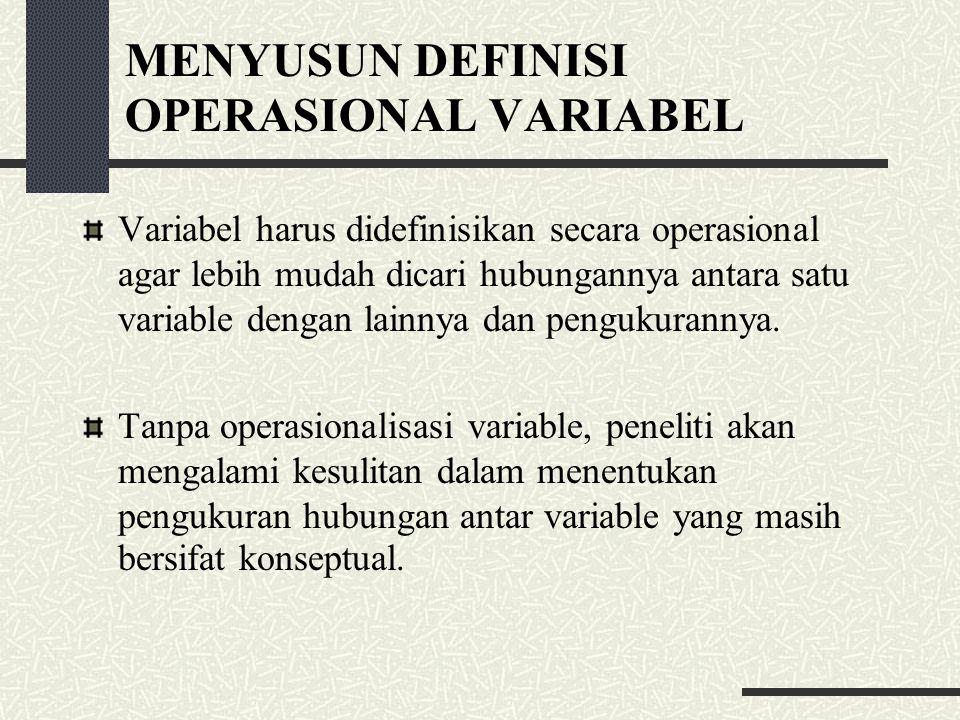 MENYUSUN DEFINISI OPERASIONAL VARIABEL Variabel harus didefinisikan secara operasional agar lebih mudah dicari hubungannya antara satu variable dengan