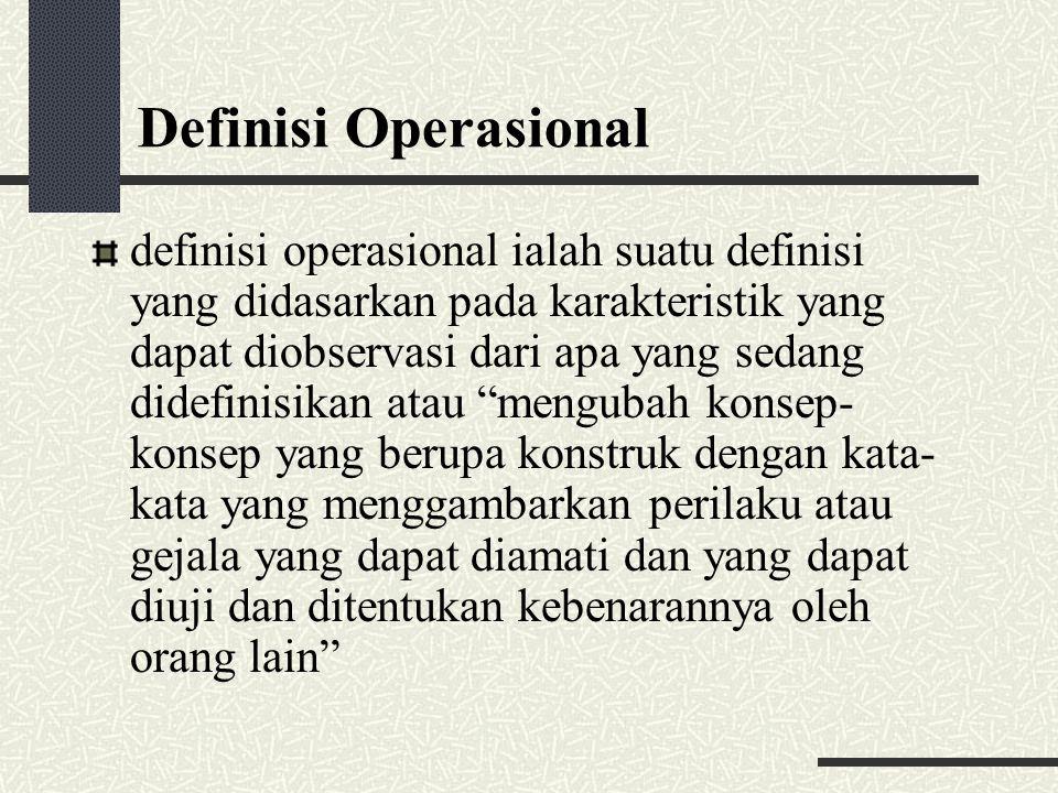 Definisi Operasional definisi operasional ialah suatu definisi yang didasarkan pada karakteristik yang dapat diobservasi dari apa yang sedang didefini