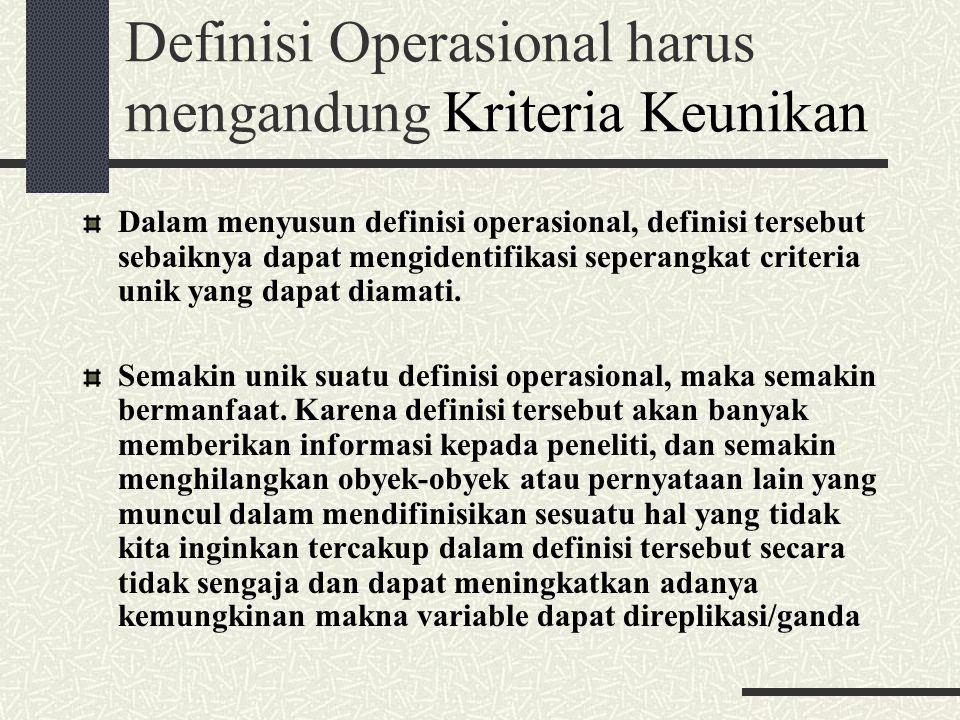 Definisi Operasional harus mengandung Kriteria Keunikan Dalam menyusun definisi operasional, definisi tersebut sebaiknya dapat mengidentifikasi sepera