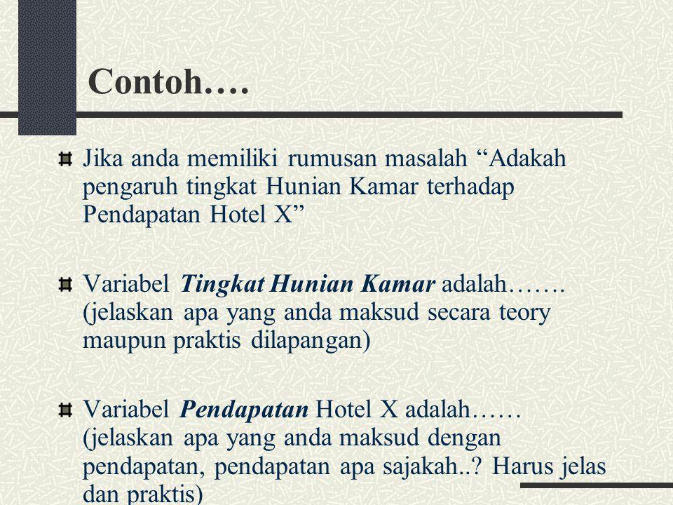 "Contoh…. Jika anda memiliki rumusan masalah ""Adakah pengaruh tingkat Hunian Kamar terhadap Pendapatan Hotel X"" Variabel Tingkat Hunian Kamar adalah……."