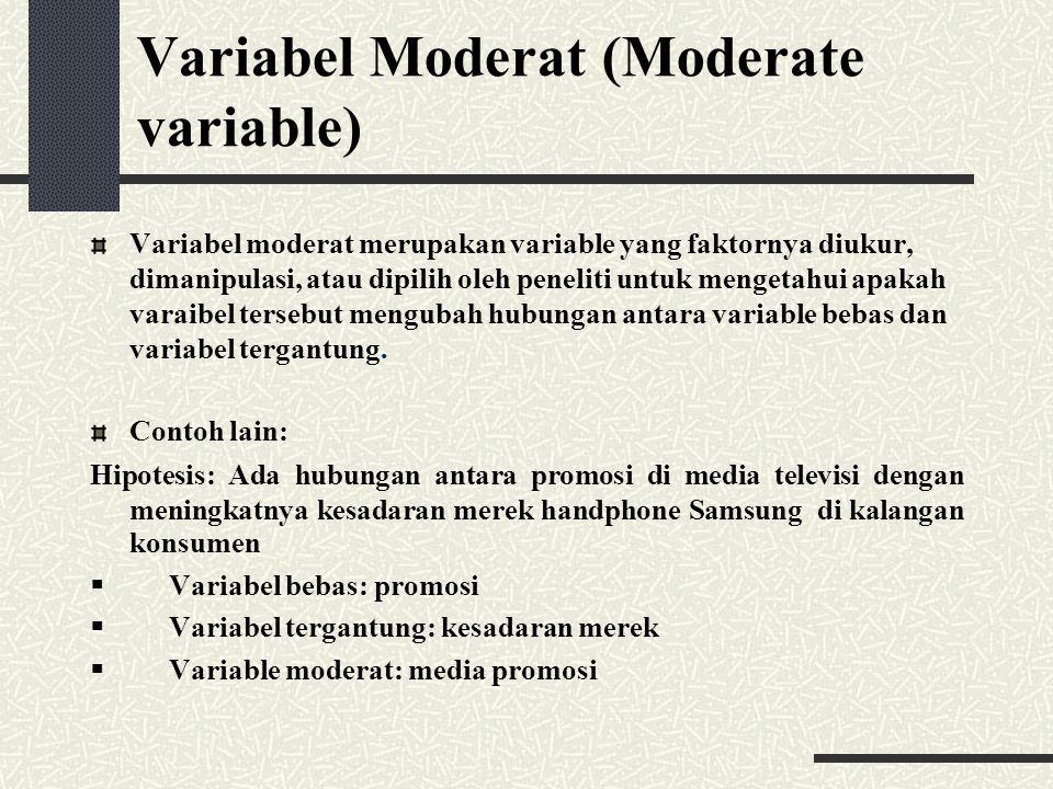 Variabel Moderat (Moderate variable) Variabel moderat merupakan variable yang faktornya diukur, dimanipulasi, atau dipilih oleh peneliti untuk mengeta