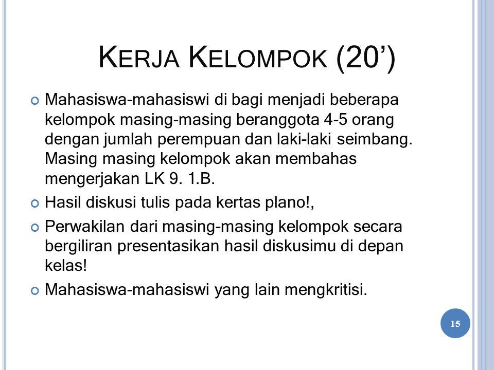 K ERJA K ELOMPOK (20') Mahasiswa-mahasiswi di bagi menjadi beberapa kelompok masing-masing beranggota 4-5 orang dengan jumlah perempuan dan laki-laki
