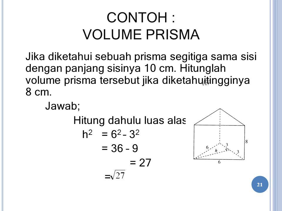 CONTOH : VOLUME PRISMA Jika diketahui sebuah prisma segitiga sama sisi dengan panjang sisinya 10 cm. Hitunglah volume prisma tersebut jika diketahuiti