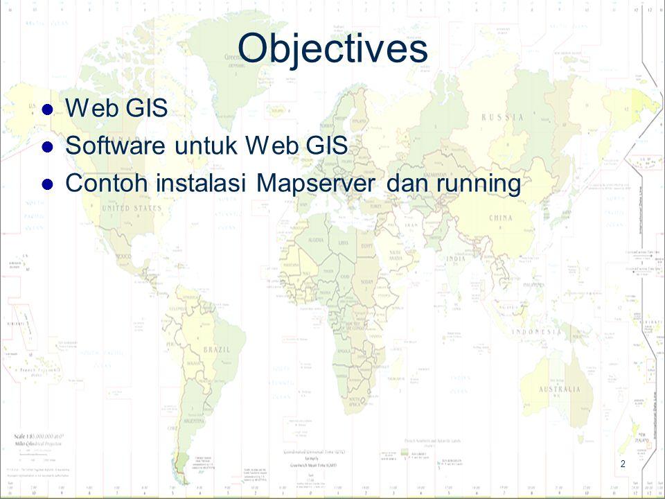 2 Objectives Web GIS Web GIS Software untuk Web GIS Software untuk Web GIS Contoh instalasi Mapserver dan running Contoh instalasi Mapserver dan runni