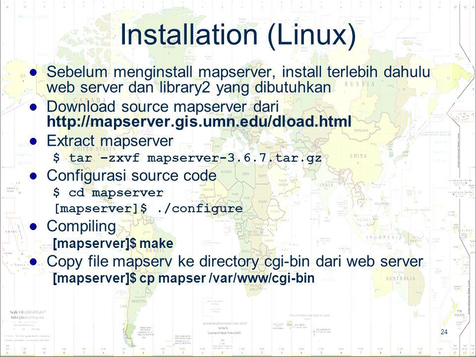 24 Installation (Linux) Sebelum menginstall mapserver, install terlebih dahulu web server dan library2 yang dibutuhkan Sebelum menginstall mapserver,