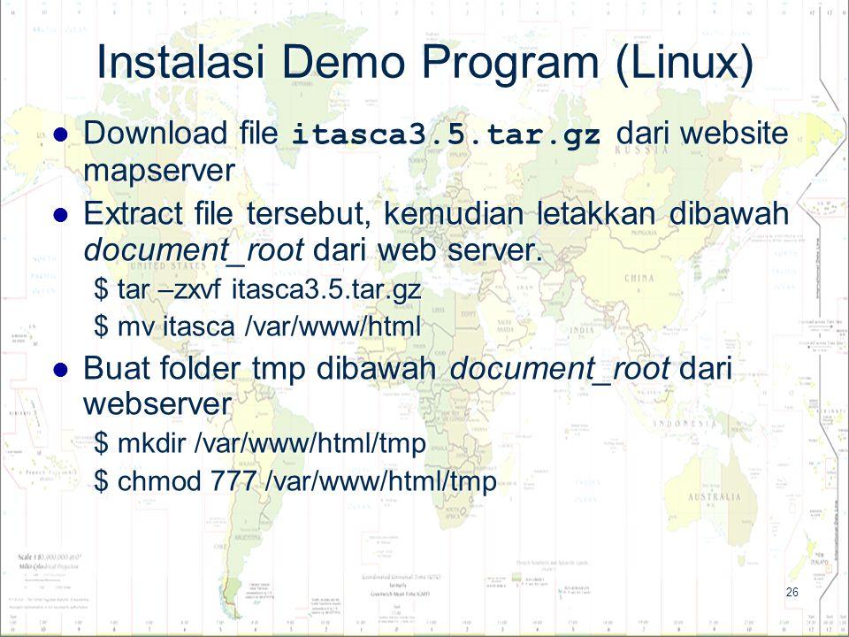 26 Instalasi Demo Program (Linux) Download file dari website mapserver Download file itasca3.5.tar.gz dari website mapserver Extract file tersebut, ke