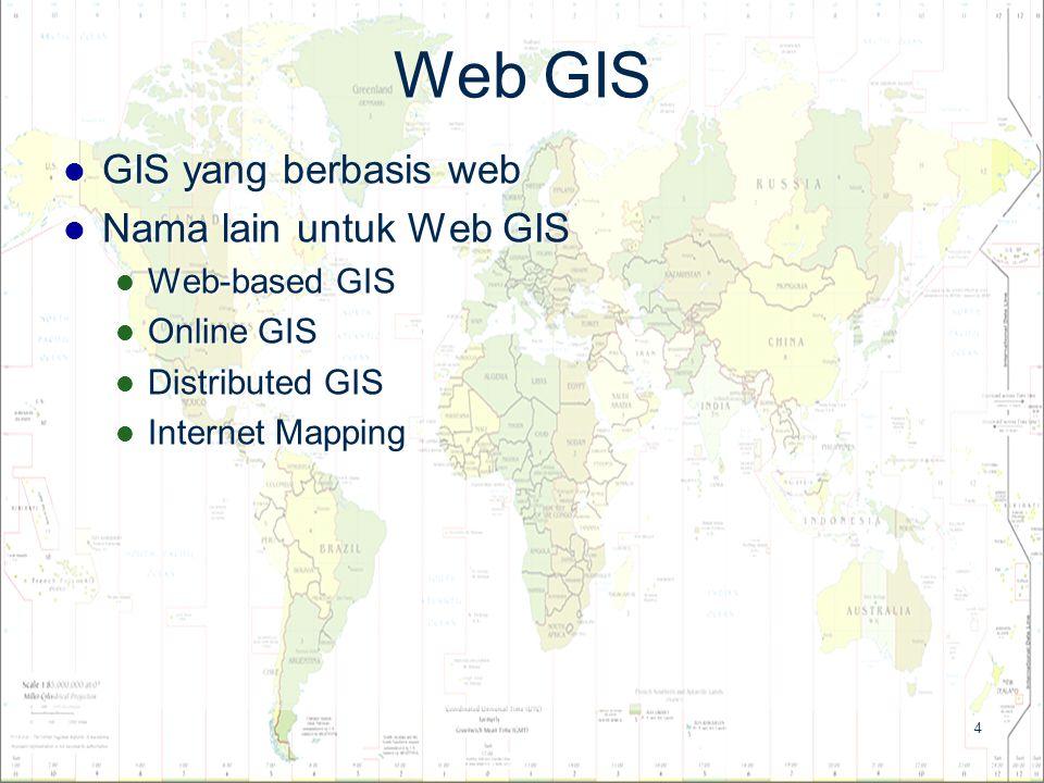 5 Kemampuan Web GIS Aplikasi GIS (pemetaan) untuk pengguna di seluruh dunia.