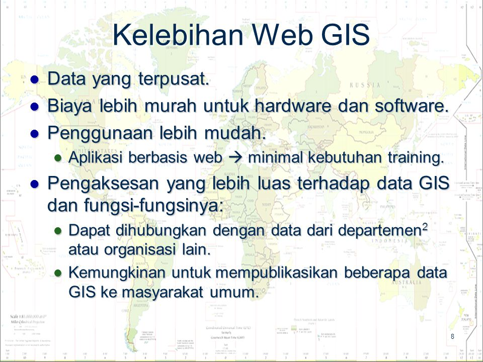 8 Kelebihan Web GIS Data yang terpusat. Data yang terpusat. Biaya lebih murah untuk hardware dan software. Biaya lebih murah untuk hardware dan softwa