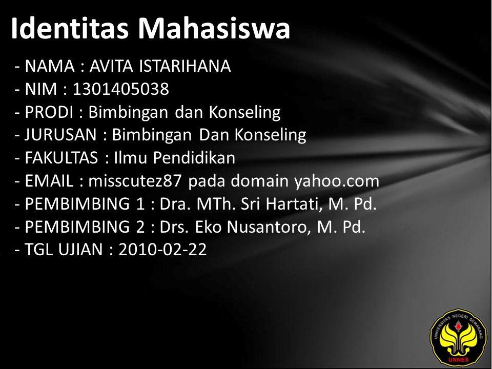 Identitas Mahasiswa - NAMA : AVITA ISTARIHANA - NIM : 1301405038 - PRODI : Bimbingan dan Konseling - JURUSAN : Bimbingan Dan Konseling - FAKULTAS : Ilmu Pendidikan - EMAIL : misscutez87 pada domain yahoo.com - PEMBIMBING 1 : Dra.